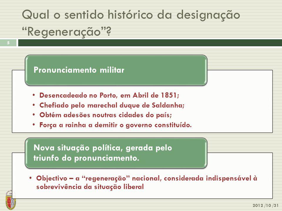 """Qual o sentido histórico da designação """"Regeneração""""? 2012 /10 /31 5 •Desencadeado no Porto, em Abril de 1851; •Chefiado pelo marechal duque de Saldan"""