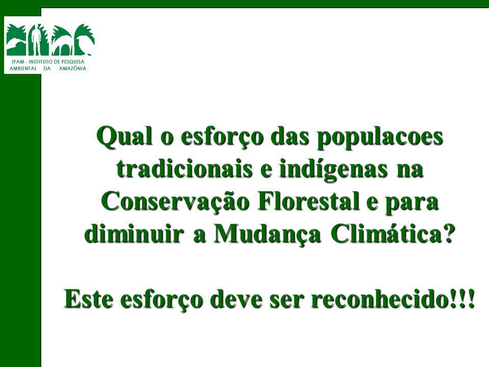 Qual o esforço das populacoes tradicionais e indígenas na Conservação Florestal e para diminuir a Mudança Climática? Este esforço deve ser reconhecido