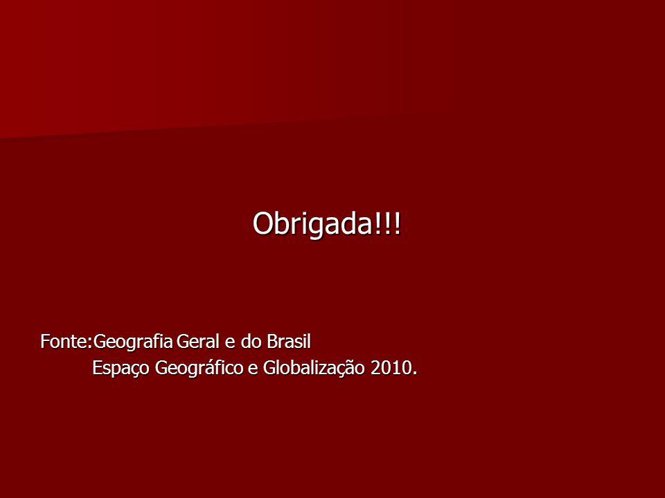 Obrigada!!.Obrigada!!. Fonte:Geografia Geral e do Brasil Espaço Geográfico e Globalização 2010.