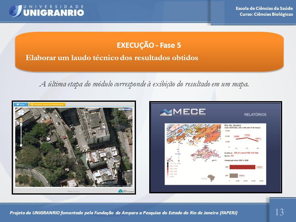 Escola de Ciências da Saúde Curso: Ciências Biológicas 13 A última etapa do módulo corresponde à exibição do resultado em um mapa. EXECUÇÃO - Fase 5 E
