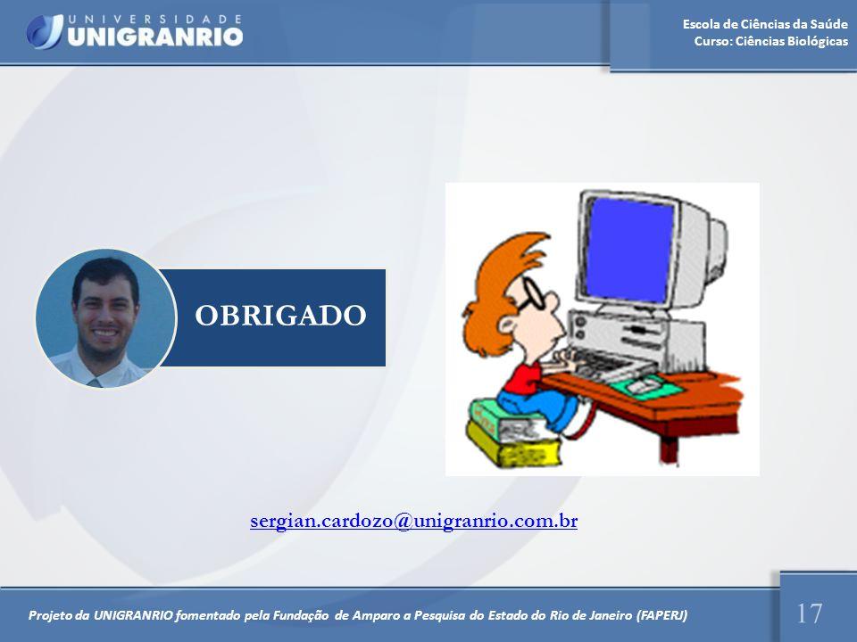 Escola de Ciências da Saúde Curso: Ciências Biológicas 17 Projeto da UNIGRANRIO fomentado pela Fundação de Amparo a Pesquisa do Estado do Rio de Janei