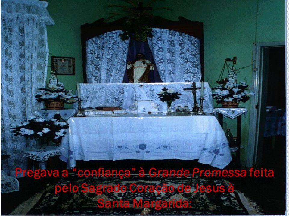Pregava a confiança à Grande Promessa feita pelo Sagrado Coração de Jesus à Santa Margarida: