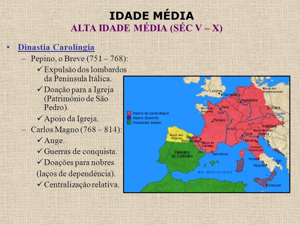 IDADE MÉDIA ALTA IDADE MÉDIA (SÉC V – X) •Dinastia Carolíngia –Pepino, o Breve (751 – 768):  Expulsão dos lombardos da Península Itálica.  Doação pa