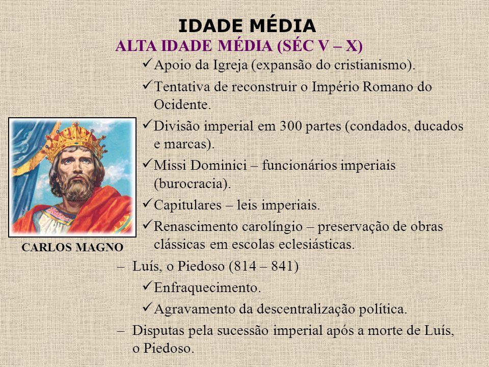 IDADE MÉDIA ALTA IDADE MÉDIA (SÉC V – X)  Apoio da Igreja (expansão do cristianismo).  Tentativa de reconstruir o Império Romano do Ocidente.  Divi