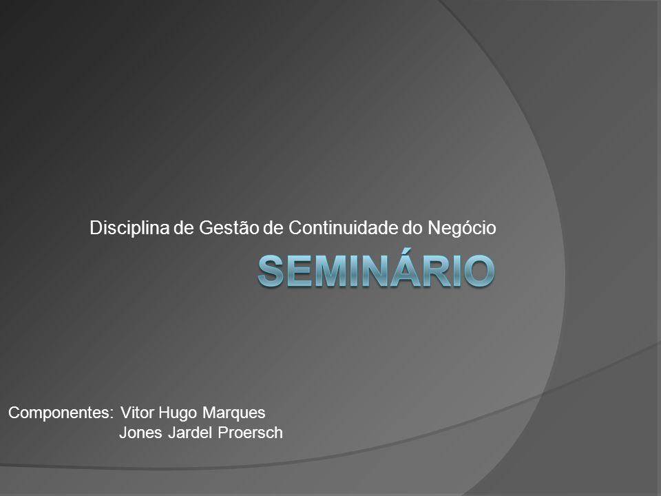 Disciplina de Gestão de Continuidade do Negócio Componentes: Vitor Hugo Marques Jones Jardel Proersch