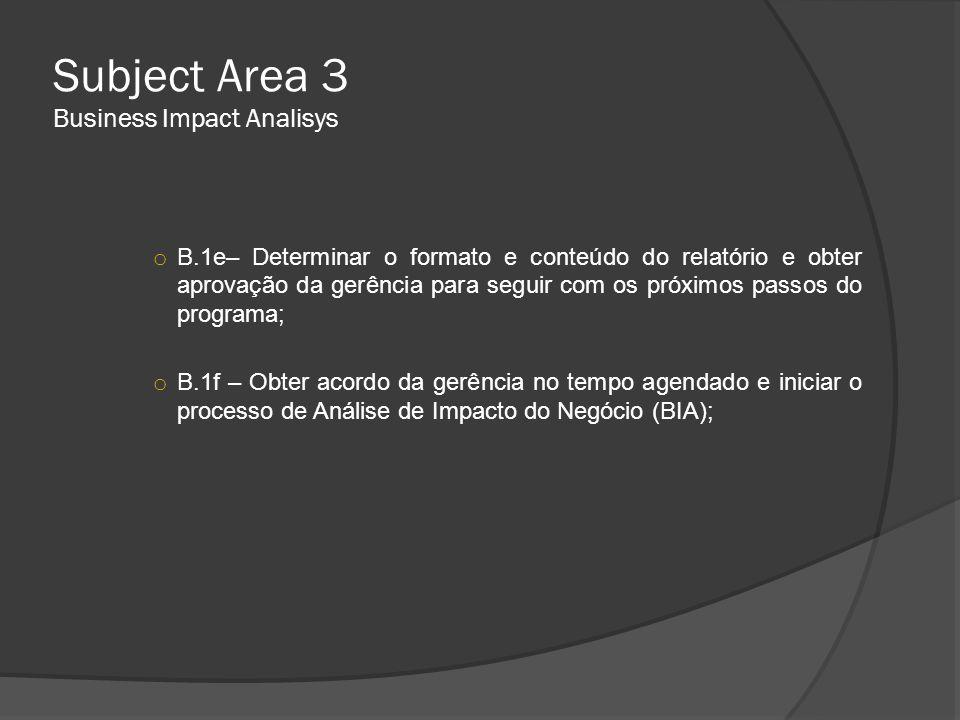 Subject Area 3 Business Impact Analisys o B.1e– Determinar o formato e conteúdo do relatório e obter aprovação da gerência para seguir com os próximos