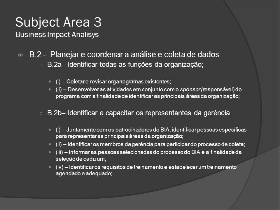 Subject Area 3 Business Impact Analisys  B.2 - Planejar e coordenar a análise e coleta de dados ○ B.2a– Identificar todas as funções da organização;
