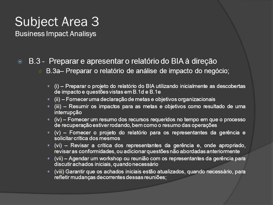 Subject Area 3 Business Impact Analisys  B.3 - Preparar e apresentar o relatório do BIA à direção ○ B.3a– Preparar o relatório de análise de impacto