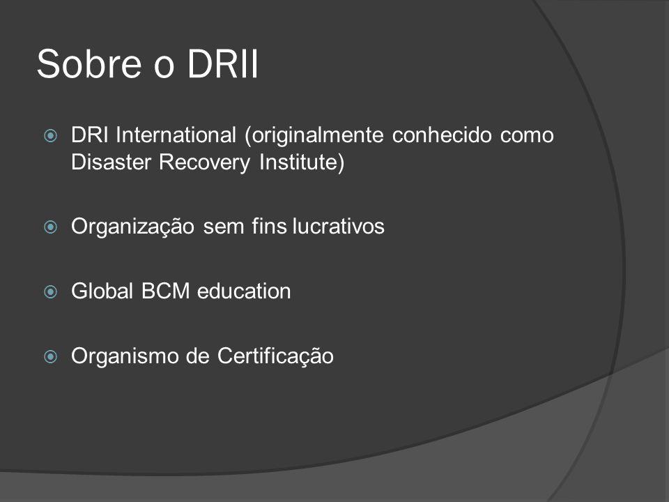 Sobre o DRII  O DRII define o padrão de profissionalismo no planejamento do continuidade do negócio.