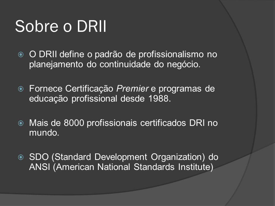 Sobre o DRII  O DRII define o padrão de profissionalismo no planejamento do continuidade do negócio.  Fornece Certificação Premier e programas de ed