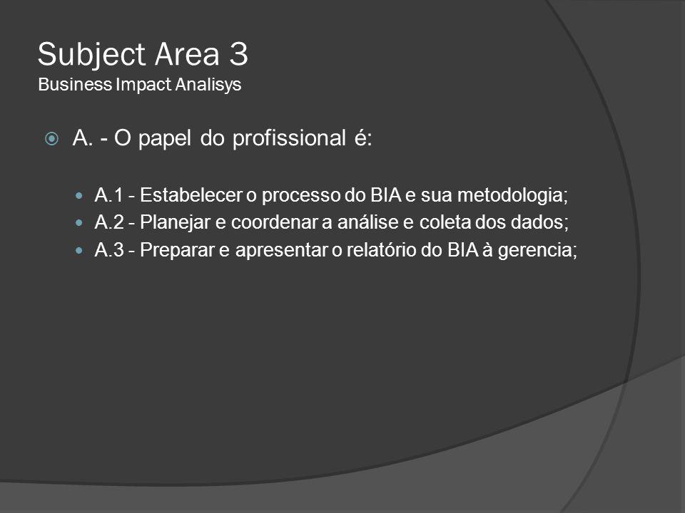 Subject Area 3 Business Impact Analisys  B.3 - Preparar e apresentar o relatório do BIA à direção ○ B.3a– Preparar o relatório de análise de impacto do negócio;  (i) – Preparar o projeto do relatório do BIA utilizando inicialmente as descobertas de impacto e questões vistas em B.1d e B.1e  (ii) – Fornecer uma declaração de metas e objetivos organizacionais  (iii) – Resumir os impactos para as metas e objetivos como resultado de uma interrupção  (iv) – Fornecer um resumo dos recursos requeridos no tempo em que o processo de recuperação estiver rodando, bem como o resumo das operações  (v) – Fornecer o projeto do relatório para os representantes da gerência e solicitar crítica dos mesmos  (vi) – Revisar a crítica dos representantes da gerência e, onde apropriado, revisar as conformidades, ou adicionar questões não abordadas anteriormente  (vii) – Agendar um workshop ou reunião com os representantes da gerência para discutir achados iniciais, quando necessário  (viii) Garantir que os achados iniciais estão atualizados, quando necessário, para refletir mudanças decorrentes dessas reuniões;