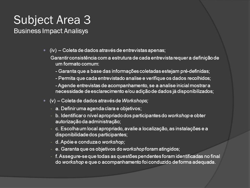 Subject Area 3 Business Impact Analisys o B.1e– Determinar o formato e conteúdo do relatório e obter aprovação da gerência para seguir com os próximos passos do programa; o B.1f – Obter acordo da gerência no tempo agendado e iniciar o processo de Análise de Impacto do Negócio (BIA);