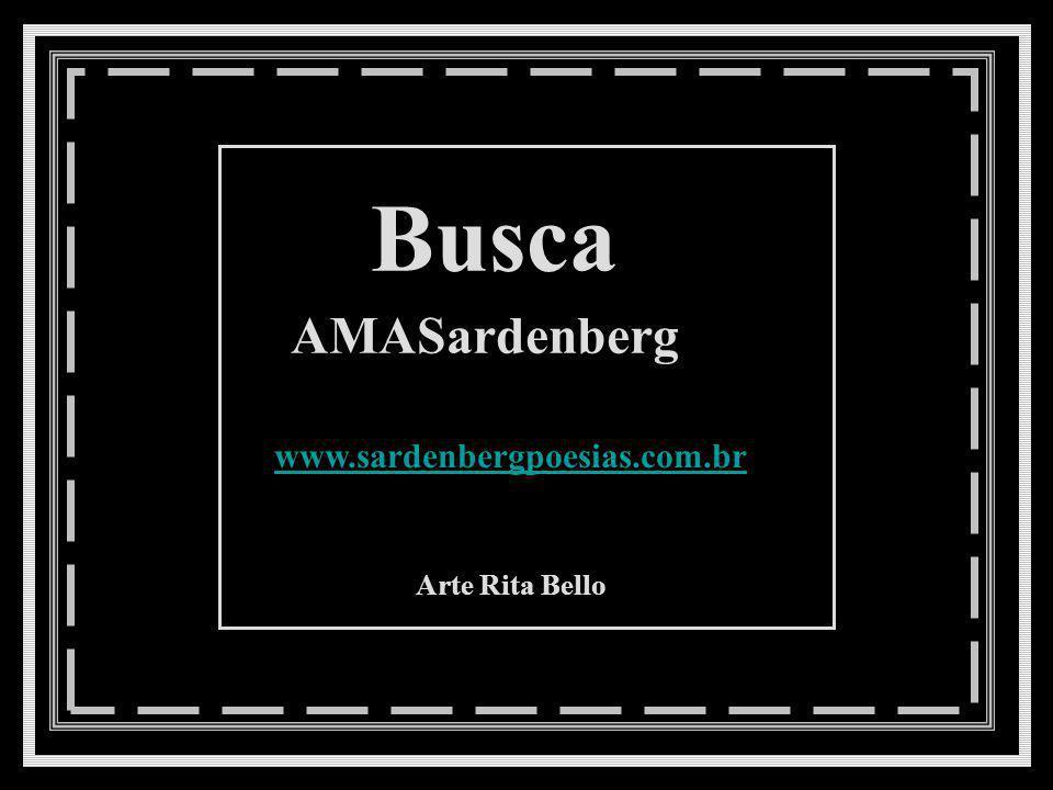 Busca AMASardenberg www.sardenbergpoesias.com.br Arte Rita Bello