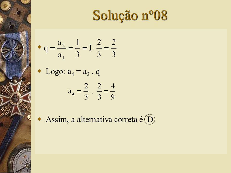 Questão nº08  O quarto termo da seqüência geométrica: é: A) B) C) D) E) 1
