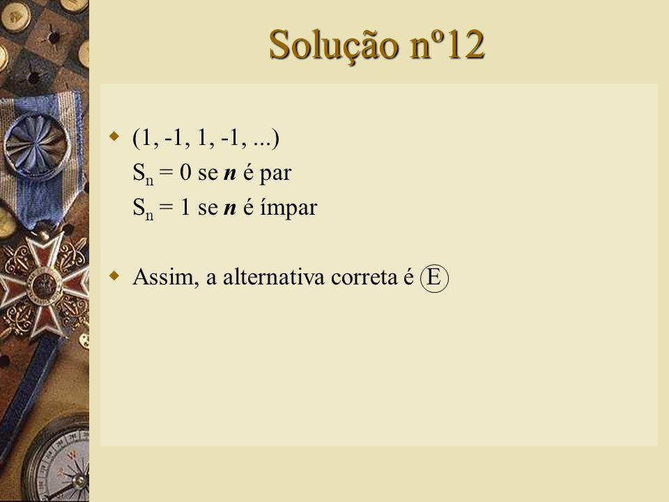 Questão nº12  Somando os n primeiros termos da seqüência (1, -1, 1, -1,...) encontramos: A) n B) -n C) 0 D) 1 E) 0 quando n é par; 1 quando n é ímpar