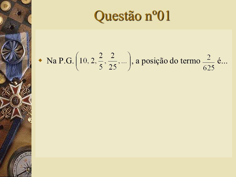 Questão nº01  Na P.G., a posição do termo é...