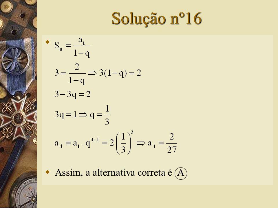 Questão nº16  A soma dos termos de uma P.G. infinita é 3. Sabendo-se que o primeiro termo é igual a 2, então o quarto termo dessa P.G. é: A) B) C) D)