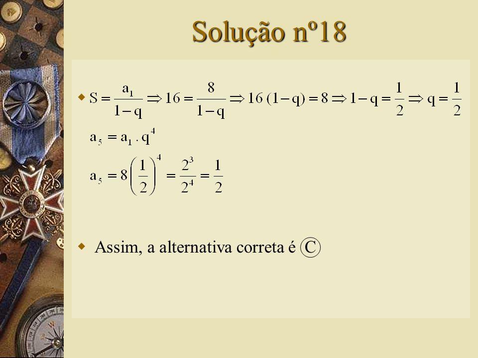 Questão nº18  Numa P.G. decrescente e ilimitada, o primeiro termo é 8 e a soma dos termos, 16.