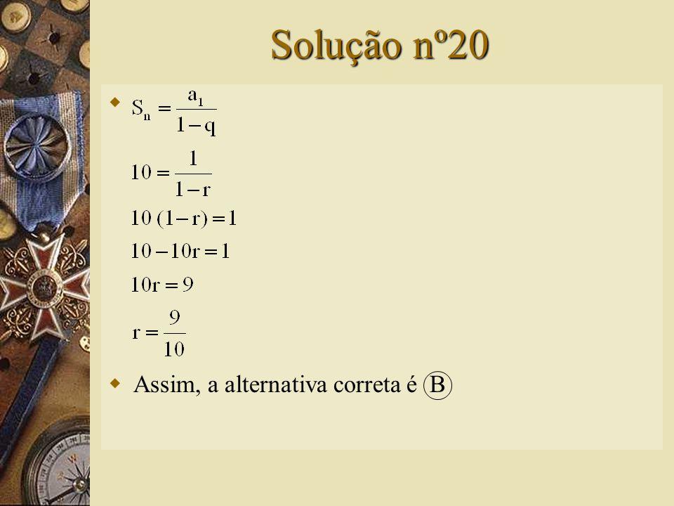 Questão nº 20  Se 1 + r + r 2 +... + r n +... = 10, então r é igual a: A) 1 B) C) D) E)