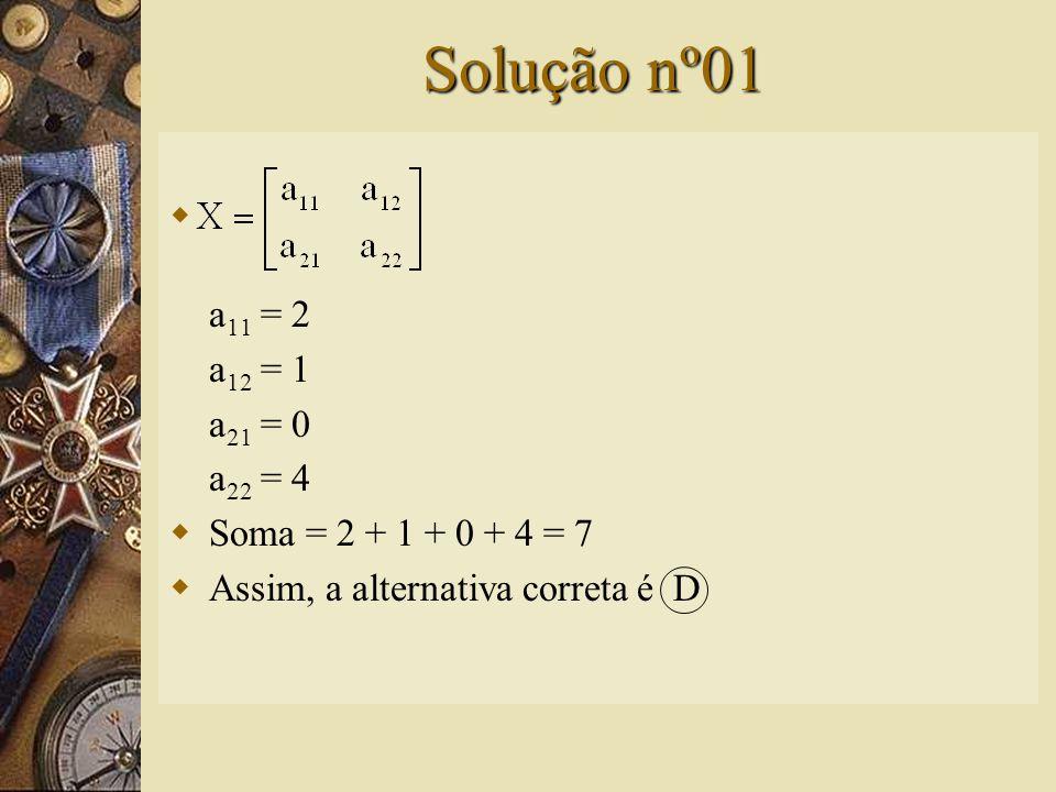 Questão nº01  Seja X = (x ij ) uma matriz quadrada de ordem 2, onde. A soma dos seus elementos é igual a: A) –1 B) 1 C) 6 D) 7 E) 8