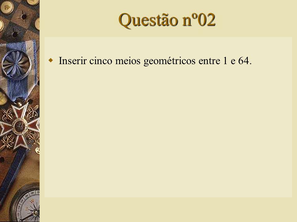 Solução nº01  a 1 = 10q =  a n = a 1. q n-1 n – 1 = 5 n = 6  Resposta: sexto termo.