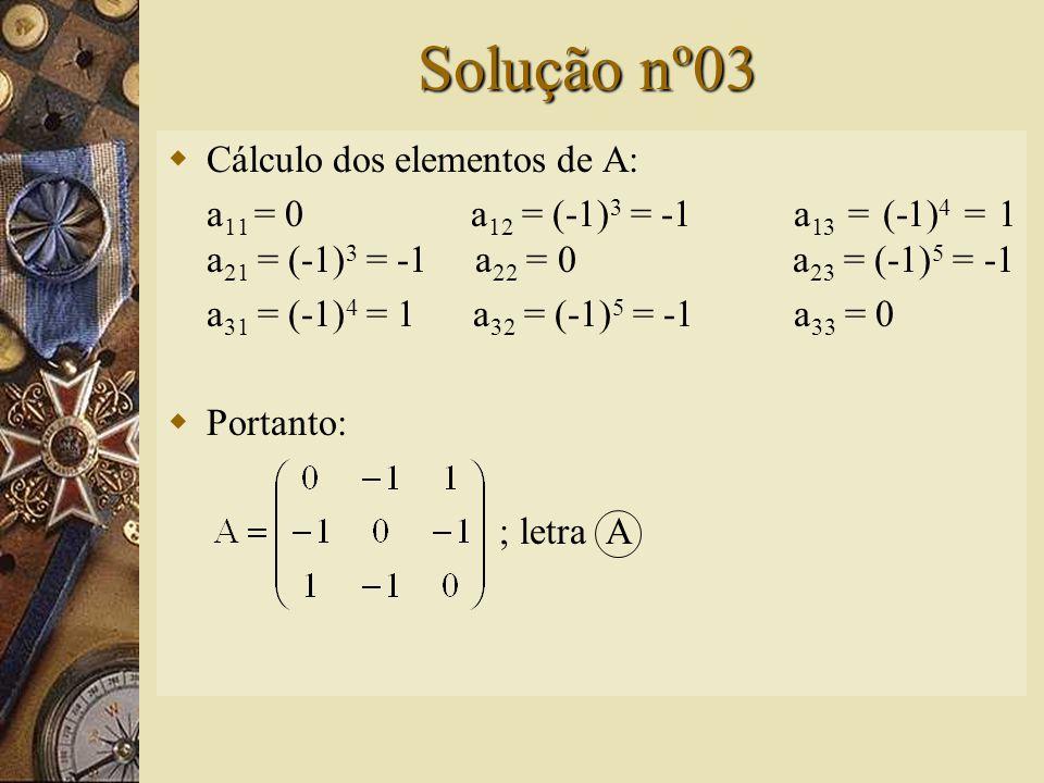Questão nº03 – (UFPA)  A matriz A = (a ij ) 3x3 é definida de tal modo que Então, A é igual a: A) B) C) D)E)