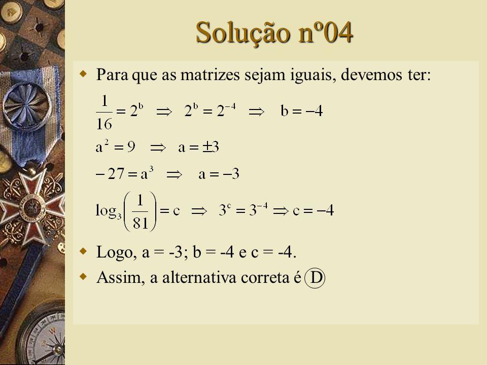 Questão nº04 – (UFGO)  Sejam as matrizes Para que elas sejam iguais, deve-se ter: A) a = -3 e b = -c = 4 B) a = 3 e b = c = 4 C) a = 3 e b = -c = 4 D) a = -3 e b = c = -4 E) a = -3 e b = c 2 = 4