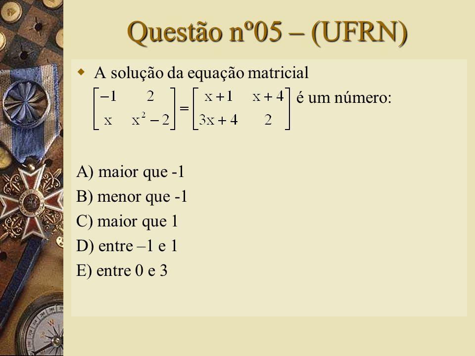Solução nº04  Para que as matrizes sejam iguais, devemos ter:  Logo, a = -3; b = -4 e c = -4.  Assim, a alternativa correta é D