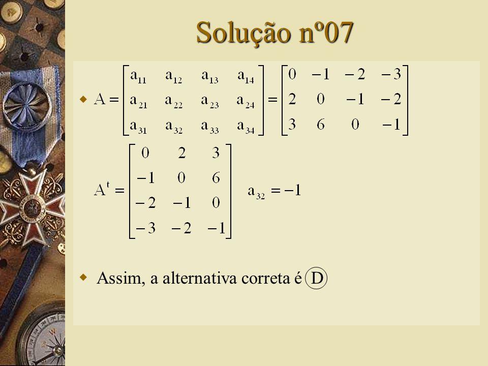 Questão nº07 – (UFAL)  Considere a matriz A = (a ij ) 3x4, na qual O elemento que pertence à 3ª linha e à 2ª coluna da matriz A t, transposta de A, é