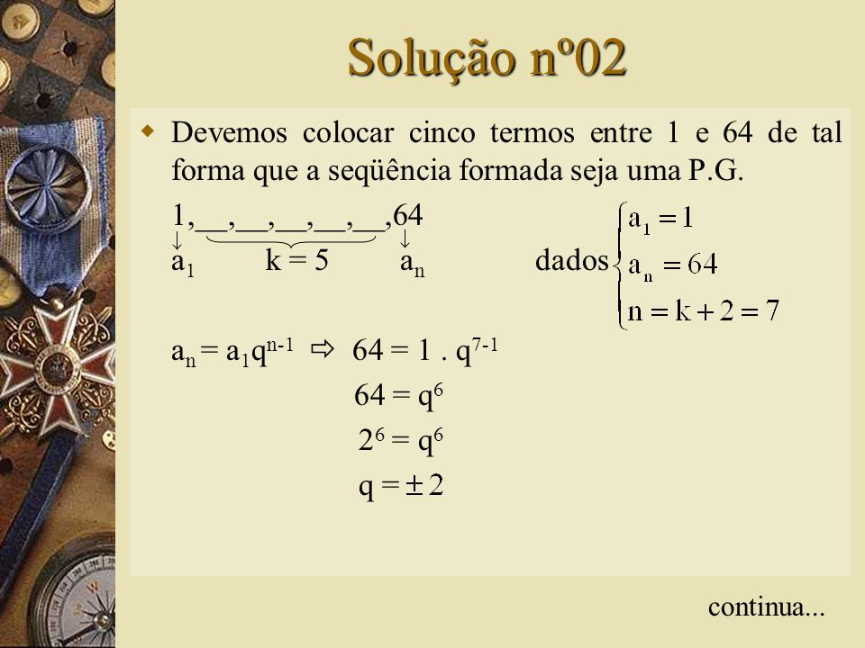 Questão nº02  Inserir cinco meios geométricos entre 1 e 64.