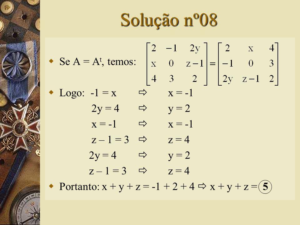 Questão nº08 – (UEL-PR)  Uma matriz quadrada A diz-se simétrica se A = A t. Assim, se a matriz é simétrica, então x + y + z é igual a: A) -2 B) -1 C)