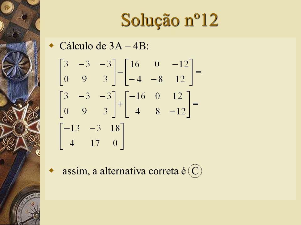 Questão nº12 – (FACEAG-SP)  Dadas as matrizes então, 3A – 4B é igual a: A) B) C) D)E) Operação não definida.