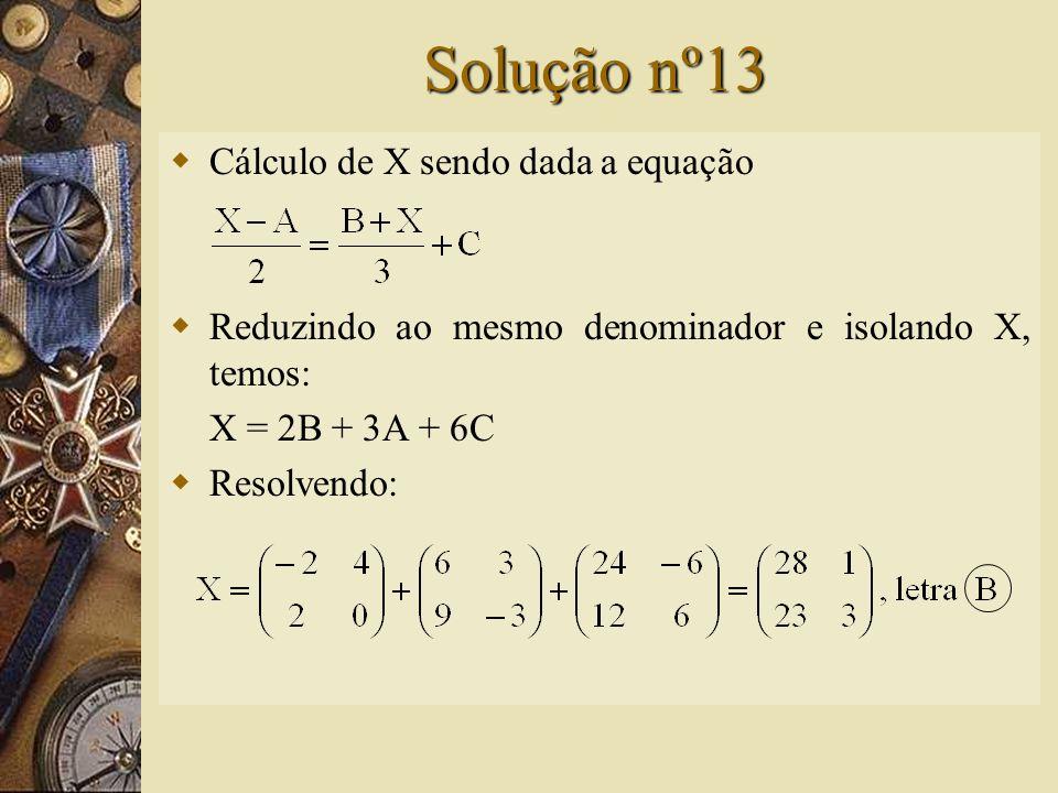 Questão nº13 – (PUC-SP)  Se, então a matriz X, de ordem 2, tal que é igual a: A) B) C) D) E)