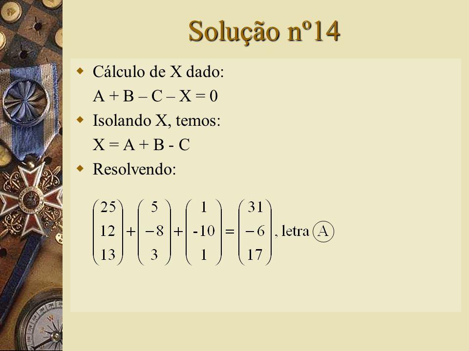Questão nº14 – (PUC-SP)  Se então a matriz X, tal que A + B – C – X = 0, é: A) B) C) D) E)