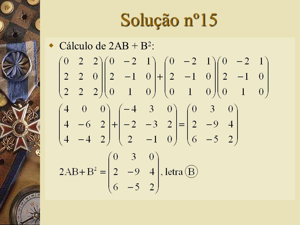Questão nº15 – (FCC-SP)  Calculando-se 2AB + B 2, onde e teremos: A) B) C) D) E) n.r.a.
