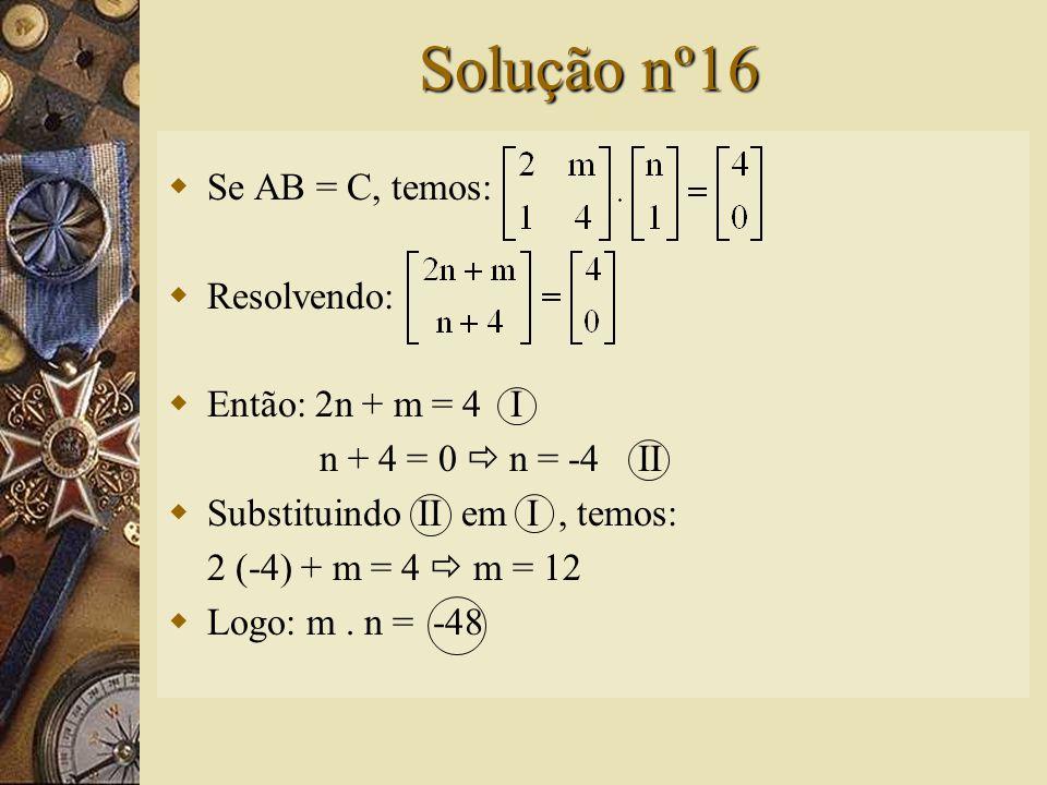 Questão nº16 – (FGV-SP)  Dadas as matrizes e sabendo-se que AB = C, podemos concluir que: A) m + n = 10 B) m – n = 8 C) m. n = -48 D) E) m n = 144