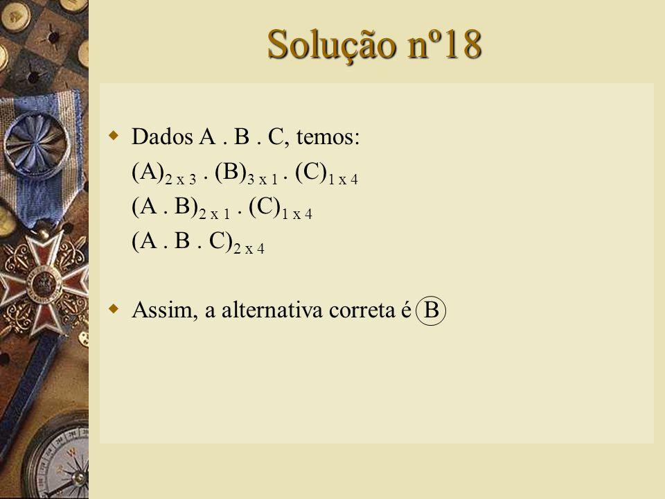 Questão nº18 – (Cefet-PR)  Se A, B e C são matrizes do tipo 2 x 3, 3 x 1 e 1 x 4, respectivamente, então o produto A.