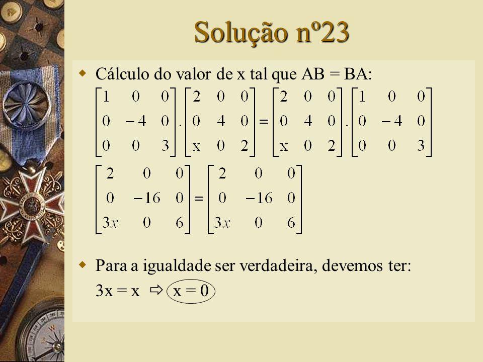 Questão nº23 – (PUC-SP)  Sendo as matrizes então, o valor de x tal que AB = BA é: A) -1 B) 0 C) 1 D) o problema é impossível; E) nenhuma das resposta