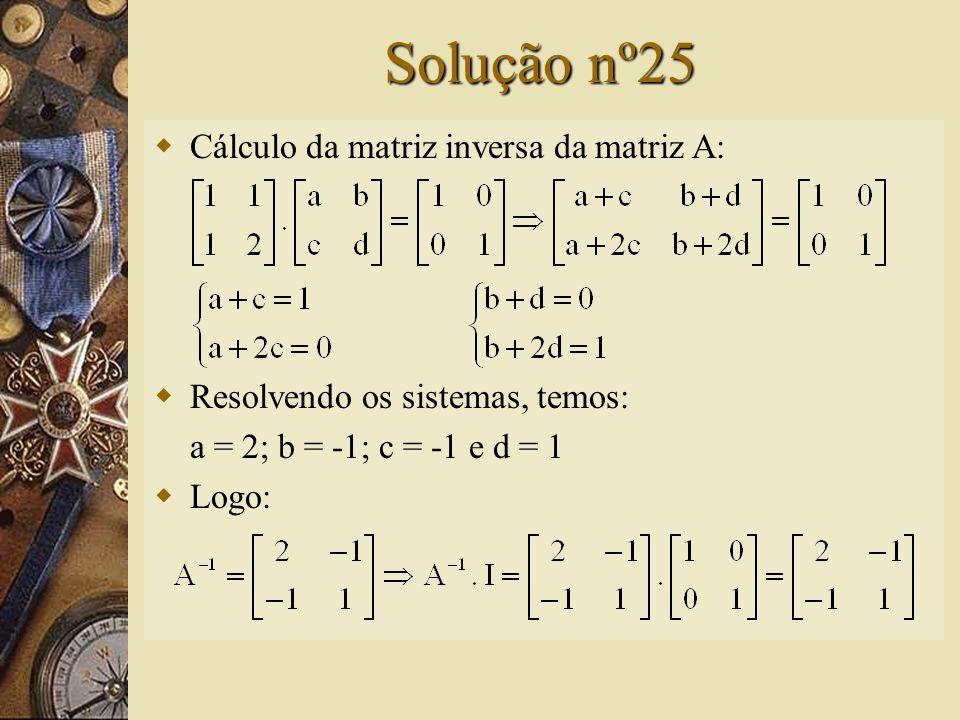 Questão nº25 – (UECE)  O produto da inversa da matriz pela matriz é igual a: A)B)C)D)