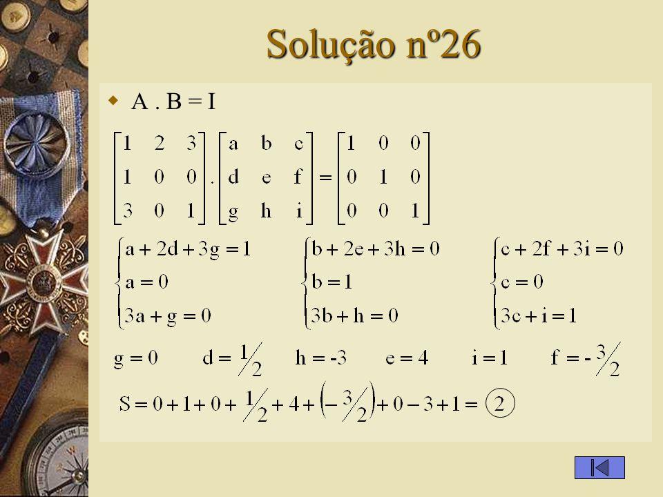 Questão nº26 – (ITA-SP)  Seja A a matriz 3 x 3 dada por Sabendo-se que B é a inversa de A, então a soma dos elementos de B vale: A) 1 B) 2 C) 5 D) 0