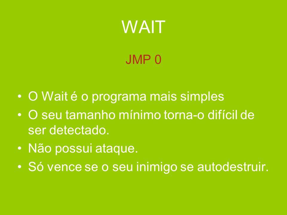 WAIT JMP 0 •O Wait é o programa mais simples •O seu tamanho mínimo torna-o difícil de ser detectado. •Não possui ataque. •Só vence se o seu inimigo se