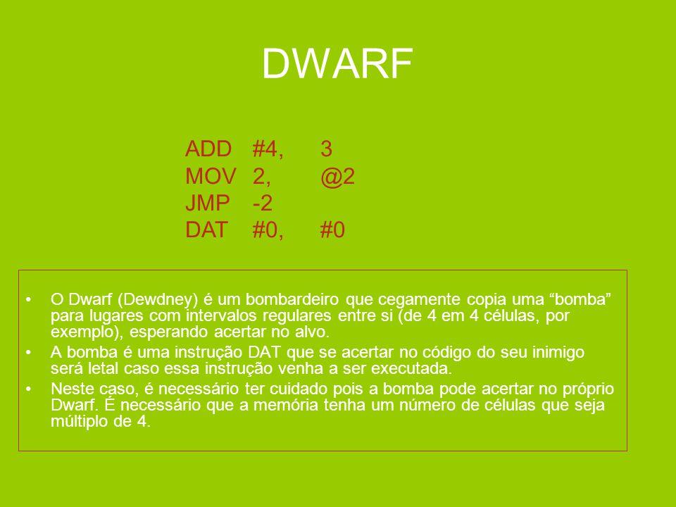 """DWARF •O Dwarf (Dewdney) é um bombardeiro que cegamente copia uma """"bomba"""" para lugares com intervalos regulares entre si (de 4 em 4 células, por exemp"""