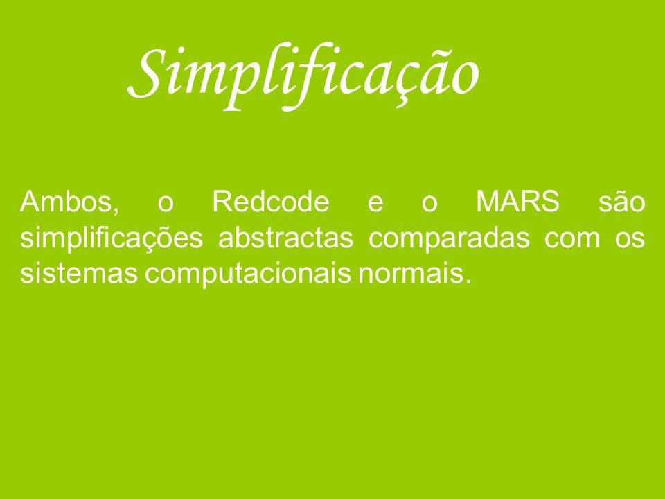 Simplificação Ambos, o Redcode e o MARS são simplificações abstractas comparadas com os sistemas computacionais normais.