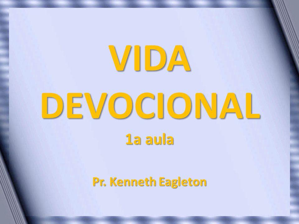 VIDA DEVOCIONAL 1a aula Pr. Kenneth Eagleton