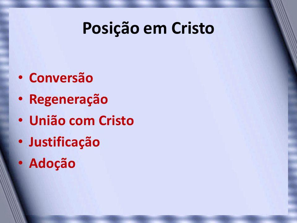 Posição em Cristo • Conversão • Regeneração • União com Cristo • Justificação • Adoção