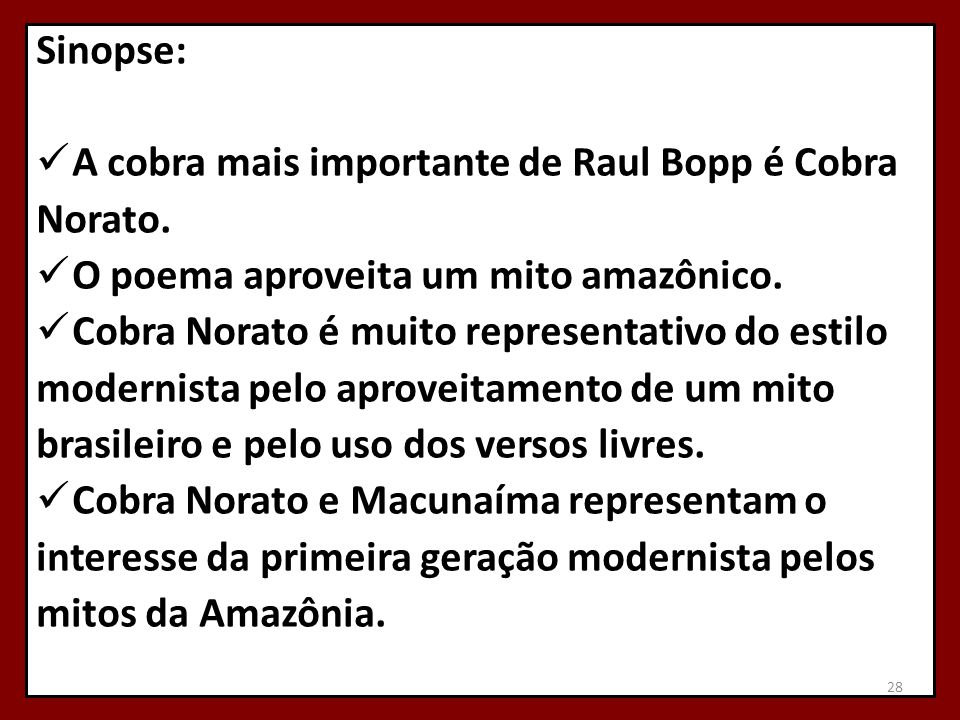 Sinopse:  A cobra mais importante de Raul Bopp é Cobra Norato.  O poema aproveita um mito amazônico.  Cobra Norato é muito representativo do estilo