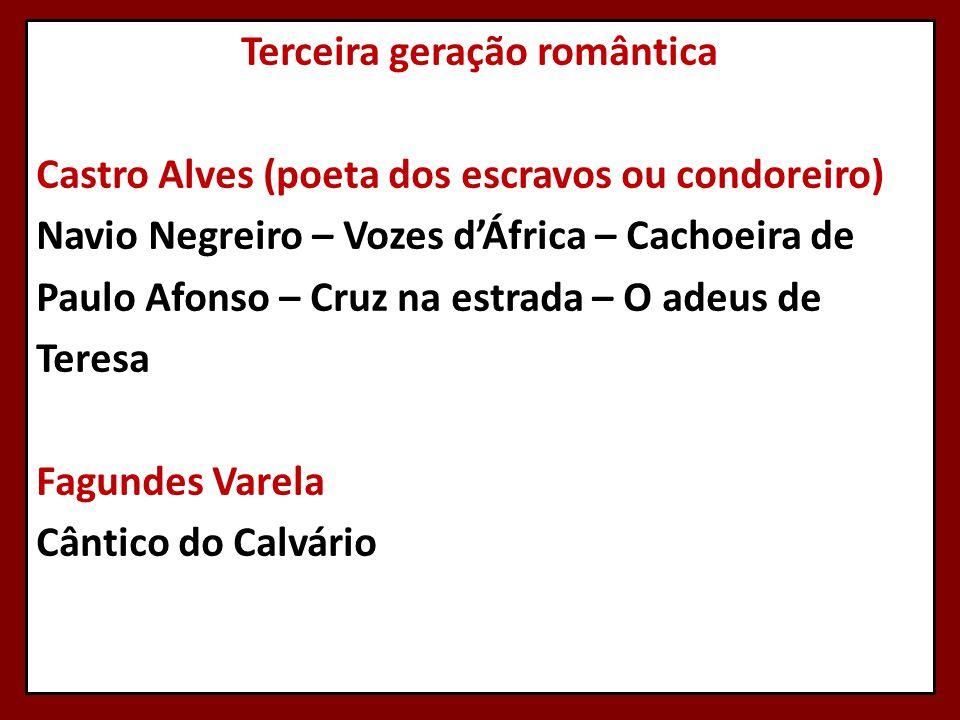 Terceira geração romântica Castro Alves (poeta dos escravos ou condoreiro) Navio Negreiro – Vozes d'África – Cachoeira de Paulo Afonso – Cruz na estra