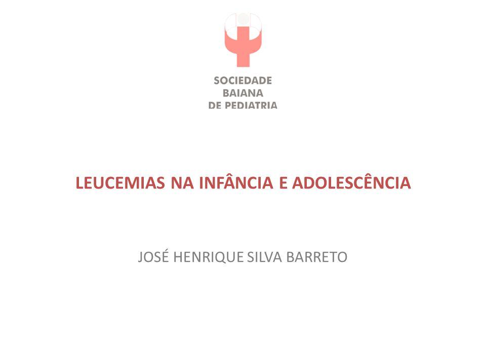 LEUCEMIAS NA INFÂNCIA E ADOLESCÊNCIA JOSÉ HENRIQUE SILVA BARRETO