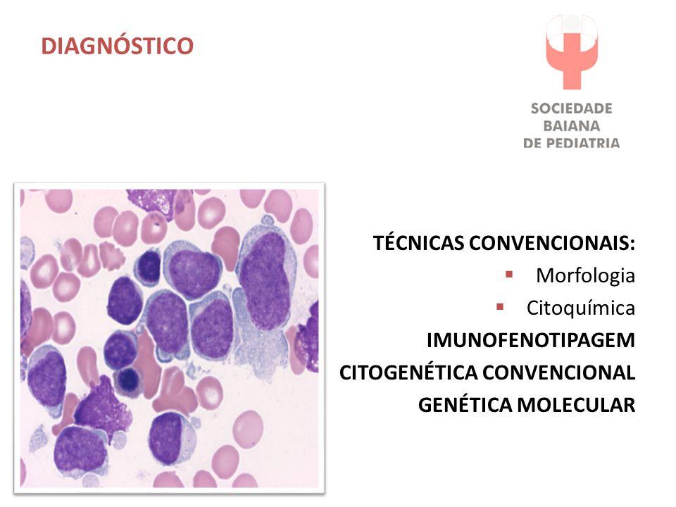 DIAGNÓSTICO TÉCNICAS CONVENCIONAIS:  Morfologia  Citoquímica IMUNOFENOTIPAGEM CITOGENÉTICA CONVENCIONAL GENÉTICA MOLECULAR