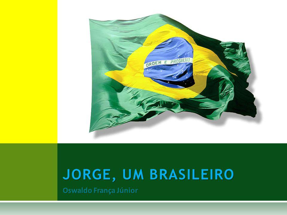 J ORGE UM BRASILEIRO O SWALDO F RANÇA J ÚNIOR  Oswaldo França Júnior (1936-1989) nasceu em Serro, MG.